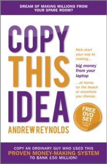 Copy This Idea : Kick-start Your Way to Making Big Money from Your Laptop at Home, on the Beach, or Anywhere you Choose, Paperback / softback Book