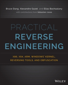 Practical Reverse Engineering : X86, X64, Arm, Windows Kernel, Reversing Tools, and Obfuscation, Paperback Book