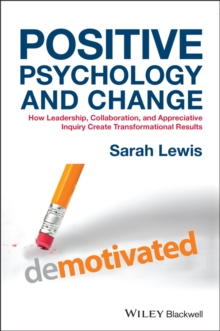 Positive Psychology and Change - How Leadership,  Collaboration and Appreciative Inquiry Create     Transformational Results, Hardback Book