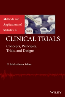 Methods and Applications of Statistics in Clinical Trials, Volume 1 and Volume 2 : Concepts, Principles, Trials, and Designs, Hardback Book