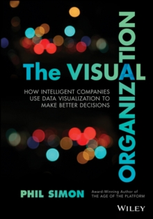 The Visual Organization : Data Visualization, Big Data, and the Quest for Better Decisions, Hardback Book