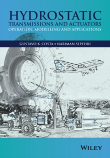Hydrostatic Transmissions and Actuators : Operation, Modelling and Applications, Hardback Book