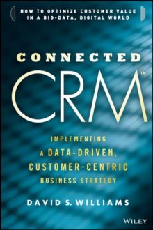Connected CRM : Implementing a Data-Driven, Customer-Centric Business Strategy, Hardback Book