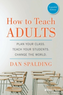 How to Teach Adults : Plan Your Class, Teach Your Students, Change the World, Expanded Edition, Paperback / softback Book