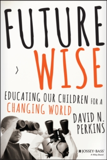 Future Wise : Educating Our Children for a Changing World, Hardback Book