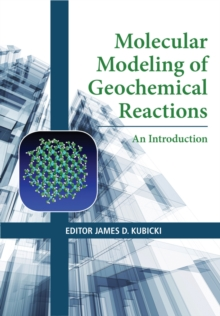 Molecular Modeling of Geochemical Reactions : An Introduction, Hardback Book