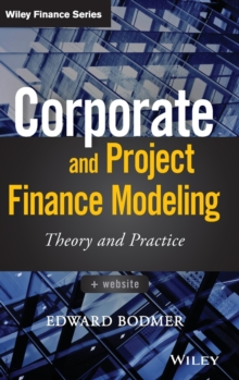 Corporate and Project Finance Modeling : Theory and Practice, Hardback Book