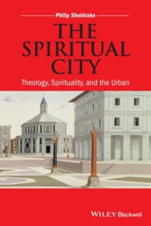 The Spiritual City : Theology, Spirituality, and the Urban, Paperback Book