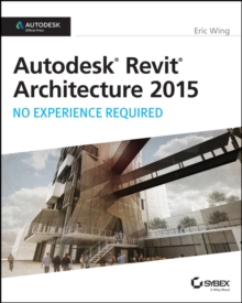 Autodesk Revit Architecture 2015 : No Experience Required: Autodesk Official Press, Paperback Book