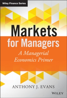 Markets for Managers - a Managerial Economics     Primer, Hardback Book