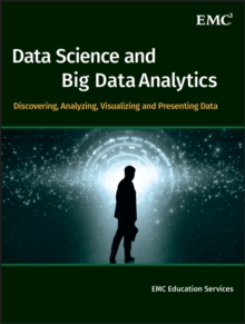 Data Science and Big Data Analytics : Discovering, Analyzing, Visualizing and Presenting Data, Hardback Book