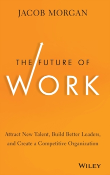 The Future of Work : Attract New Talent, Build Better Leaders, and Create a Competitive Organization, Hardback Book