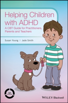 Helping Children with ADHD : A CBT Guide for Practitioners, Parents and Teachers, Paperback / softback Book