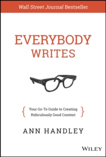 Everybody Writes : Your Go-to Guide to Creating Ridiculously Good Content, Hardback Book