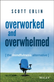 Overworked and Overwhelmed : The Mindfulness Alternative, Hardback Book