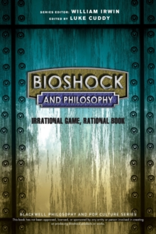 Bioshock and Philosophy : Irrational Game, Rational Book, Paperback Book