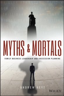 Myths and Mortals : Family Business Leadership and Succession Planning, Hardback Book