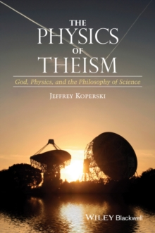 The Physics of Theism : God, Physics, and the Philosophy of Science, Paperback Book