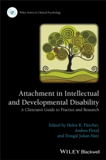 Attachment in Intellectual and Developmental Disability : A Clinician's Guide to Practice and Research, Paperback Book