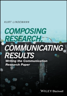 Composing Research, Communicating Results : Writing the Communication Research Paper, Paperback Book