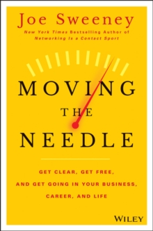 Moving the Needle : Get Clear, Get Free, and Get Going in Your Career, Business, and Life, Hardback Book