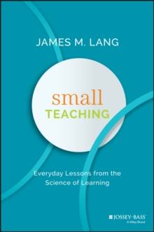 Small Teaching : Everyday Lessons From the Science of Learning, Hardback Book