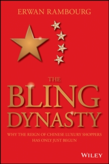 The Bling Dynasty : Why the Reign of Chinese Luxury Shoppers Has Only Just Begun, Hardback Book