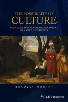The Possibility of Culture : Pleasure and Moral Development in Kant's Aesthetics, Hardback Book