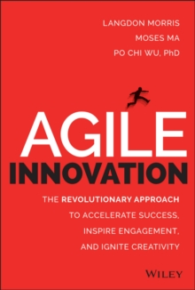 Agile Innovation : The Revolutionary Approach to Accelerate Success, Inspire Engagement, and Ignite Creativity, Hardback Book