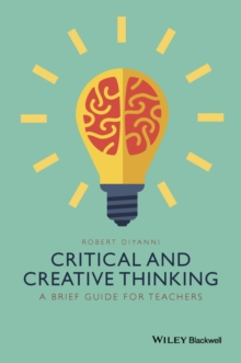 Critical and Creative Thinking : A Brief Guide for Teachers, Paperback Book