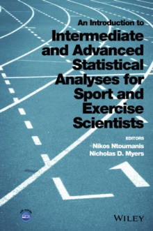 An Introduction to Intermediate and Advanced Statistical Analyses for Sport and Exercise Scientists, Hardback Book