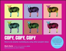 Copy, Copy, Copy : How to Do Smarter Marketing by Using Other People's Ideas, Paperback / softback Book