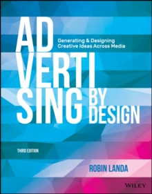 Advertising by Design : Generating and Designing Creative Ideas Across Media, Paperback / softback Book