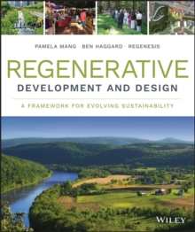 Regenerative Development and Design : A Framework for Evolving Sustainability, Hardback Book