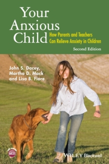 Your Anxious Child : How Parents and Teachers Can Relieve Anxiety in Children, Paperback Book