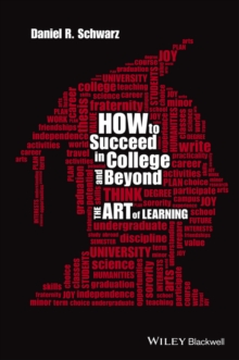 How to Succeed in College and Beyond : The Art of Learning, Paperback Book