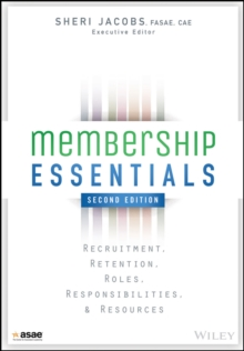 Membership Essentials : Recruitment, Retention, Roles, Responsibilities, and Resources, 2nd Edition, Paperback Book