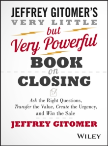 The Very Little But Very Powerful Book on Closing : Ask the Right Questions, Transfer the Value, Create the Urgency, and Win the Sale, Hardback Book