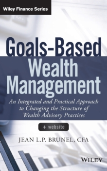 Goals-Based Wealth Management : An Integrated and Practical Approach to Changing the Structure of Wealth Advisory Practices, Hardback Book