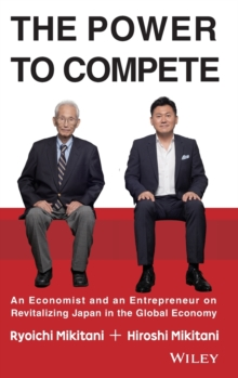 The Power to Compete : An Economist and an Entrepreneur on Revitalizing Japan in the Global Economy, Hardback Book