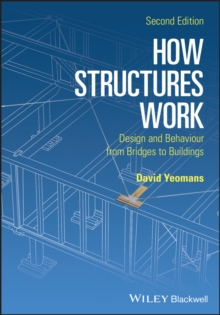How Structures Work : Design and Behaviour from Bridges to Buildings, Paperback / softback Book