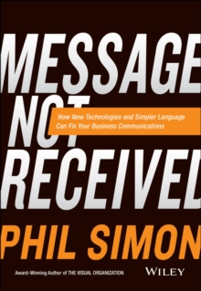 Message Not Received : Why Business Communication is Broken and How to Fix it, Hardback Book