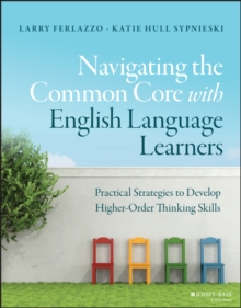 Navigating the Common Core with English Language Learners : Practical Strategies to Develop Higher-Orderthinking Skills, Paperback Book