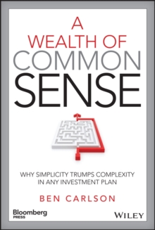 A Wealth of Common Sense : Why Simplicity Trumps Complexity in Any Investment Plan, Hardback Book