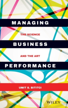 Managing Business Performance - the Science and   the Art, Hardback Book