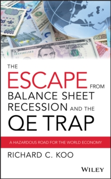 The Escape from Balance Sheet Recession and the QE Trap : A Hazardous Road for the World Economy, Hardback Book
