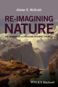 Re-Imagining Nature : The Promise of a Christian Natural Theology, Paperback Book