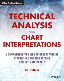 Technical Analysis and Chart Interpretations : A Comprehensive Guide to Understanding Established Trading Tactics for Ultimate Profit, Paperback Book