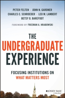 The Undergraduate Experience : Focusing Institutions on What Matters Most, Hardback Book
