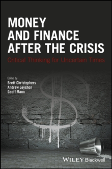 Money and Finance After the Crisis : Critical Thinking for Uncertain Times, Paperback Book